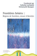 1ere de couv Frontières brisées : régions de frontières, creuset d'identités