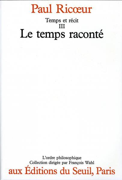 Temps et Récit III - Le Temps raconté Paul Ricoeur