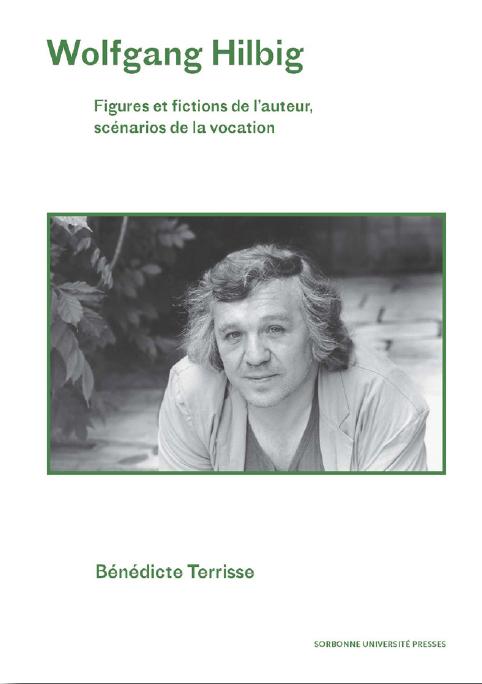 Bénédicte Terrisse, Wolfgang Hilbig. Figures et fictions de l'auteur, scénarios de la vocation, Paris, SUP, 2019 CRINI FLCE